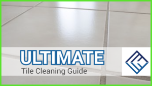 Ultimate Tile Cleaning Guide